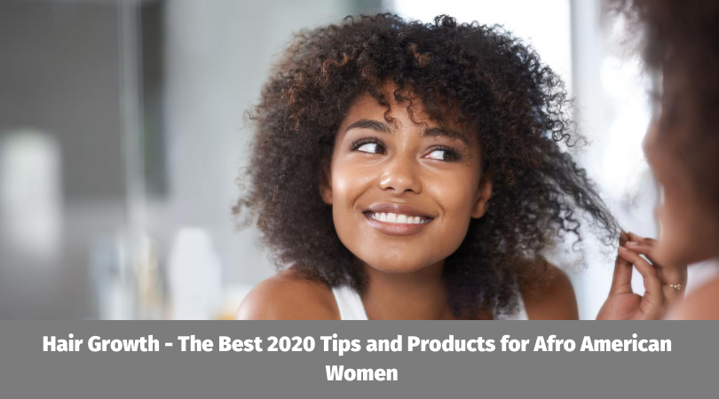 Hair Growth - The Best 2020 Tips and Products for Afro American Women