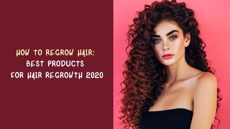 How to Regrow Hair Best Products For Hair Regrowth 2020