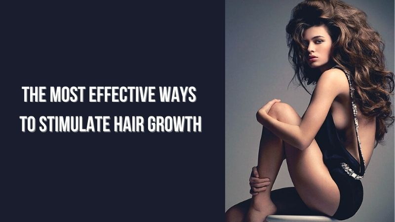 What are The Most Effective Ways to Stimulate Hair Growth